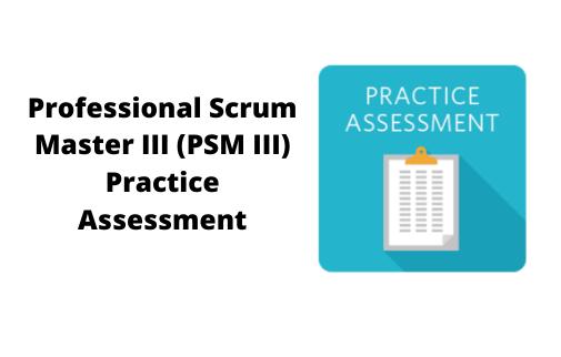 Professional Scrum Master III (PSM III) Practice Assessment