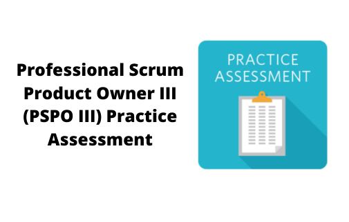 Professional Scrum Product Owner III (PSPO III) Practice Assessment