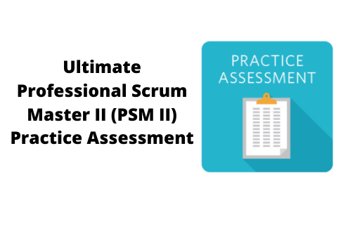 Ultimate Professional Scrum Master II Practice Assessment
