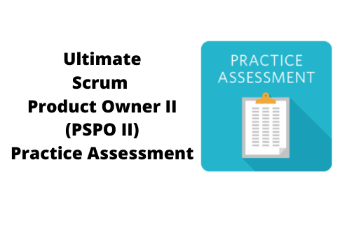 Ultimate Scrum Product Owner II (PSPO II) Practice Assessment