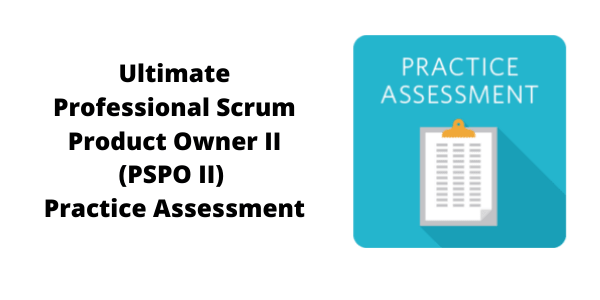 Ultimate Professional Scrum Product Owner II (PSPO II) Practice Assessment