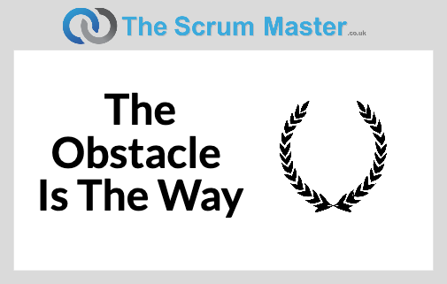 Scrum: The Obstacle Is The Way