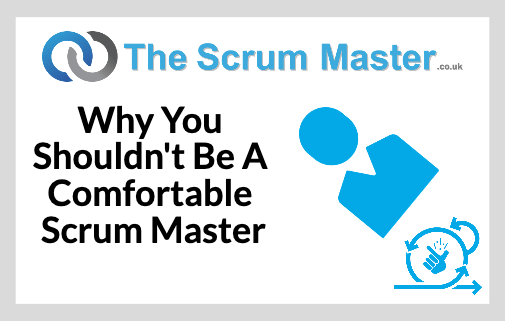 Why You Shouldn't Be A Comfortable Scrum Master