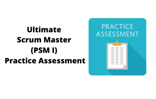 Ultimate Scrum Master (PSM I) Practice Assessment