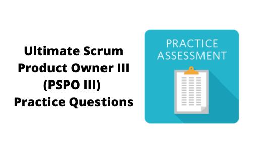 Ultimate Scrum Product Owner III (PSPO III) Practice Questions