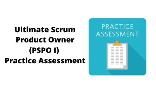 Ultimate Scrum Product Owner (PSPO I) Practice Assessment