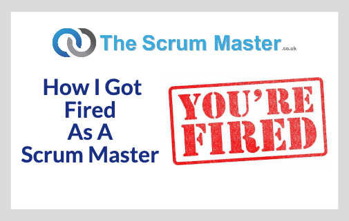 How I Got Fired As A Scrum Master
